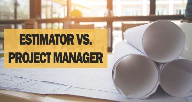 Construction Estimator vs. Project Manager: Do You Know the Difference?
